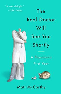 The Real Doctor Will See You Shortly: A Physician's First Year by [McCarthy, Matt]