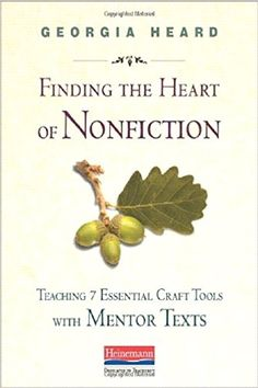 """Humanity and warmth are the cornerstones of quality nonfiction writing. But how can students create them in genres that at first seem more informational than intimate? In Finding the Heart of Nonfiction, Georgia Heard shows how mentor texts can help students read for seven essential craft tools and then use them to create inviting nonfiction that keeps readers' interest."""