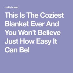 This Is The Coziest Blanket Ever And You Won't Believe Just How Easy It Can Be!