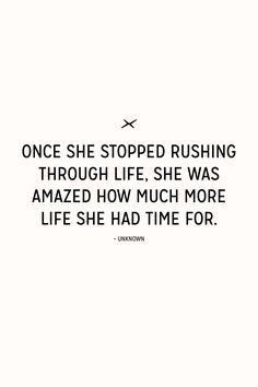 Once she stopped rushing through life, she was amazed how much more life she had time for