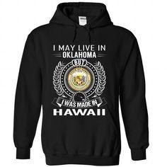 I May Live In Oklahoma But I Was Made In Hawaii #stateshirts #hometownshirts #usa #Oklahoma #Oklahomatshirts #Oklahomahoodies