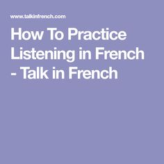 How To Practice Listening in French - Talk in French
