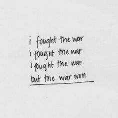 I fought the war. I fought the war. I fought the war. But the war won. Lily Evans, The Words, Hunger Games, Danny Collins, Infj, Tv Anime, The Wicked The Divine, Bad Boy, Writing Tips