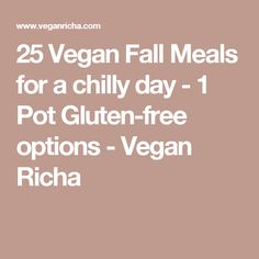 25 Vegan Fall Meals for a chilly day - 1 Pot Gluten-free options - Vegan Richa