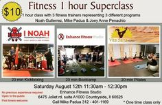 Trifecta of Awesomeness Boxing - BootCamp - Pilates at Enhance Fitness Studio Saturday August 12th 11:30am - 12:30pm We love fitness and we would love to have you join us for our one time event quot;Fitness Superclassquot; featuring 3 different trainers representing 3 different programs available at Enhance Fitness Studio. This one time class will showcase 3 different fitness paths to take on your journey to a healthier lifestyle. The first 20 minutes of class is run by MMA#x2F;fitne...