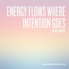 Energy flows where intention goes. Create your day. #wisdom #affirmations #intention