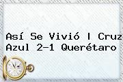 http://tecnoautos.com/wp-content/uploads/imagenes/tendencias/thumbs/asi-se-vivio-cruz-azul-21-queretaro.jpg Cruz Azul Vs Queretaro. Así se vivió | Cruz Azul 2-1 Querétaro, Enlaces, Imágenes, Videos y Tweets - http://tecnoautos.com/actualidad/cruz-azul-vs-queretaro-asi-se-vivio-cruz-azul-21-queretaro/
