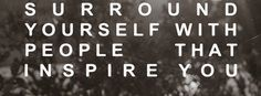 Surround Yourself With People Who Inspire You - Facebook Covers | Timeline Covers - iWANTCOVERS.com