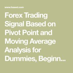 Forex Trading Signal Based on Pivot Point and Moving Average Analysis for Dummies, Beginners and Traders Trading EUR/USD, GBP/USD, EUR/JPY, GBP/JPY, USD/JPY, USD/CHF, AUD/USD, AUD/NZD, AUD/CAD, AUD/CHF, AUD/JPY, CHF/JPY, CAD/CHF, EUR/GBP, EUR/AUD, EUR/CHF, EUR/NZD, EUR/CAD, GBP/CHF, NZD/USD, NZD/CHF, USD/CAD, NZD/CAD, NZD/JPY