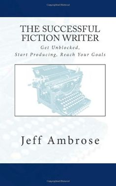 The Successful Fiction Writer: Get Unblocked.