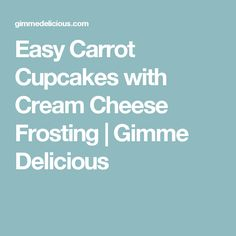 Easy Carrot Cupcakes with Cream Cheese Frosting | Gimme Delicious