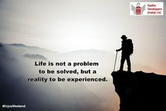Life is not a  problem to be solved, but a reality to be Experienced. #EnjoyWeekend #RadheDevelopers
