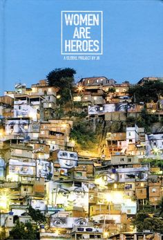 Women Are Heroes: A Global Portrait of Strength in Hardship by French Guerrilla Artist-Activist JR | Brain Pickings