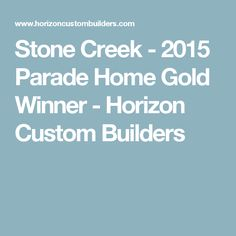 Stone Creek - 2015 Parade Home Gold Winner - Horizon Custom Builders Stone Creek, Custom Builders, Parade Of Homes, Gold, House, Ideas, Home, Thoughts, Homes