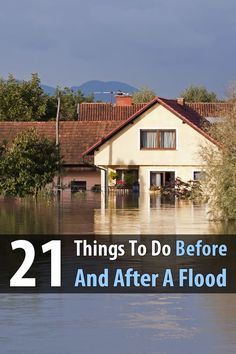 To make sure you are able to survive not only a flood, but also the chaos in the days after the waters roll in, there are 21 things you need to do.