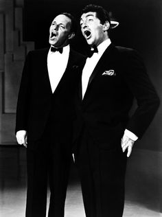 Frank Sinatra & Dean Martin. LOVE THEM BOTH but Dean is the MAN :)
