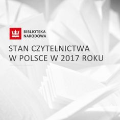 Stan czytelnictwa w Polsce w 2017 roku - raport BN