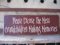 Please Excuse The Mess....Grandchildren Making Memories.......New Font Style..........mess...grandchildren......memories. $13.99, via Etsy.
