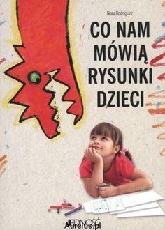 Co nam mówią rysunki dzieci / Nora Rodriguez Book Themes, School Hacks, Art For Kids, Psychology, Preschool, Parenting, Science, Writing, Psicologia