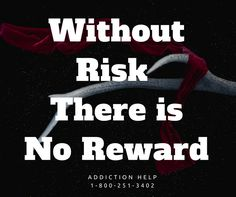 Without risk there is no reward #addiction help hotline 1-800-251-3402 #recovery #treatment
