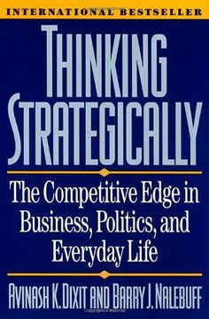 Thinking Strategically: The Competitive Edge in Business, Politics, and Everyday Life by Avinash K. Dixit, http://www.amazon.com/dp/0393310353/ref=cm_sw_r_pi_dp_q9v2pb05KF9BH