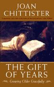 The Gift of Years: Growing Older Gracefully   (Resource used for Aging Gracefully Growing Spiritually retreat)