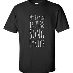 My Brain is 75 Percent Song Lyrics Cool and Fun Music Addict  Unisex Tshirt  Available At Find A Funny Gift's Online Store:  CLICK HERE => http://ift.tt/1TEEe16 <=  #FindAFunnyGift  is a Clothing Brand and your source for the Perfect Funny Gift!  We care about Quality : We only use the latest state-of-the-art #DTG Printing Techniques over High Quality Apparel to deliver Products You LOVE To Gift or Wear!  www.findafunny.gift #gift #funnygift #clothing #cool #apparel #menswear #womenswear…