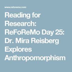 Reading for Research: ReFoReMo Day 25: Dr. Mira Reisberg Explores Anthropomorphism