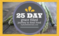 FREE 25 Day Grace Filled Journey to Real Food | myhumblekitchen.com