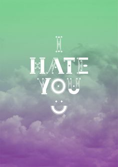 I hate you. Typography