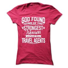 God found some of the strongest women and made them TRAVEL AGENTS T Shirts, Hoodies. Get it now ==► https://www.sunfrog.com/LifeStyle/God-found-some-of-the-strongest-women-and-made-them-TRAVEL-AGENTS-Ladies.html?41382