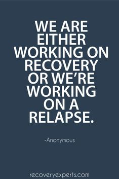 Quote on Addiction: We are either working on recovery or we're working on a…
