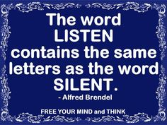 The world listen contains the same letters as the word silent.