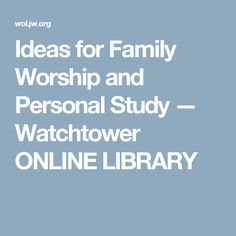 Ideas for Family Worship and Personal Study — Watchtower ONLINE LIBRARY
