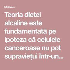 Teoria dietei alcaline este fundamentată pe ipoteza că celulele canceroase nu pot supraviețui într-un mediu alcalin. Susținătorii alimentației alcaline sunt de părere că prin reducerea nivelului de aciditate din corp se poate preveni cancerul și multe alte boli. Good To Know, Cancer, Health, Pandora, Medicine, Food, Health Care, Salud