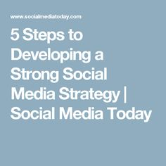 5 Steps to Developing a Strong Social Media Strategy | Social Media Today