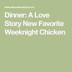Dinner: A Love Story New Favorite Weeknight Chicken