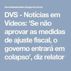 DVS - Notícias em Vídeos: 'Se não aprovar as medidas de ajuste fiscal, o governo entrará em colapso', diz relator