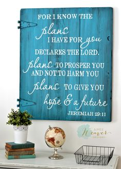 I know the plans I have for you, declares the Lord, plans to prosper you and not to harm you, plans to give you hope & a future. Jeremiah 29:11 | Wood Sign By Aimee Weaver Designs