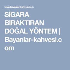 SİGARA BIRAKTIRAN DOĞAL YÖNTEM | Bayanlar-kahvesi.com