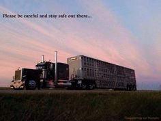 To my dad who drives late through the night and long days hauling cattle.