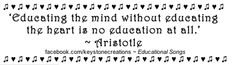 'Educating the mind without educating the heart is no education at all.' ~ Aristotle