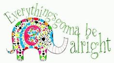 ☮ American Hippie Elephant Art Quotes ~ Everything's gonna be alright