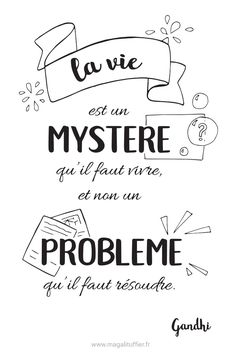 "Citation : ""La vie est un mystère qu'il faut vivre et non un problème qu'il faut résoudre"". (Gandhi) Positive Mind, Positive Attitude, Positive Vibes, Burn Out, French Quotes, Bullet Journal Ideas Pages, Love Words, Quote Prints, Happy Thoughts"