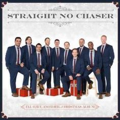 I'll have another...Christmas album / Straight No Chaser.