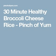 30 Minute Healthy Broccoli Cheese Rice - Pinch of Yum