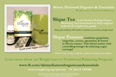 Young Living Essential Oils: Slique Essence and Slique Tea If you would like more information. Visit youngliving.com (member #1365797) or email me at cgrass@bdtelecom.net.