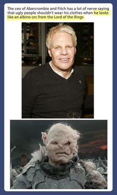 Ambercrombie and Fitch CEO looks like an albino Orc.