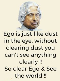 Quotes Sayings and Affirmations There is no ego but people are putting dust in my eyes so how can I see this world Stop them Apj Quotes, Life Quotes Pictures, Words Quotes, Quotes On Ego, Sayings, Good Thoughts Quotes, Good Life Quotes, Kalam Quotes, Inspirational Quotes About Success