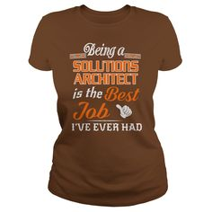 Being A Solutions Architect Is The Best Job T-Shirt #gift #ideas #Popular #Everything #Videos #Shop #Animals #pets #Architecture #Art #Cars #motorcycles #Celebrities #DIY #crafts #Design #Education #Entertainment #Food #drink #Gardening #Geek #Hair #beauty #Health #fitness #History #Holidays #events #Home decor #Humor #Illustrations #posters #Kids #parenting #Men #Outdoors #Photography #Products #Quotes #Science #nature #Sports #Tattoos #Technology #Travel #Weddings #Women